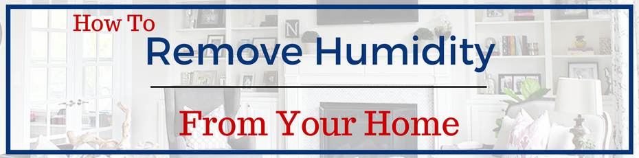 Remove humidity from home