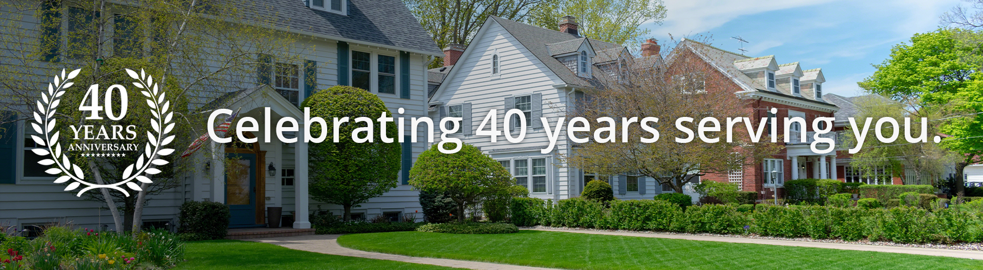 celebrating 40 years of serving you