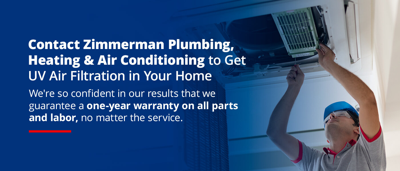 Contact Zimmerman Plumbing, Heating & Air Conditioning to get UV Air Filtration in your home